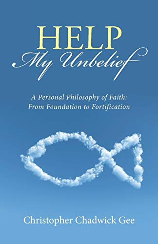 Help My Unbelief By Christopher Chadwick Gee