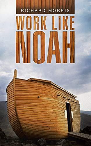 Work Like Noah By Richard Morris