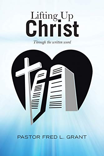 Lifting Up Christ By Pastor Fred L Grant