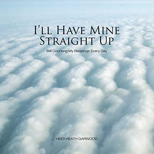 I'll Have Mine Straight Up By Heidi Heath Garwood