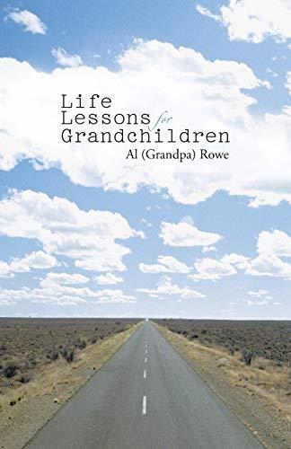Life Lessons for Grandchildren By Al (Grandpa) Rowe