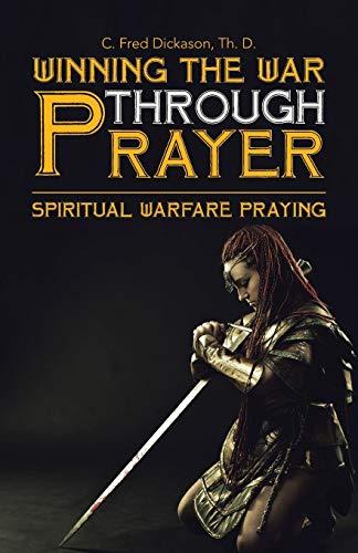 Winning the War Through Prayer By Th D C Fred Dickason