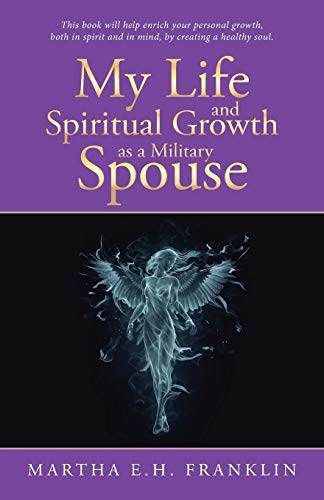 My Life and Spiritual Growth as a Military Spouse By Martha E H Franklin