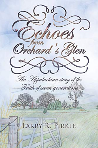 Echoes from Orchard's Glen By Larry R Pirkle