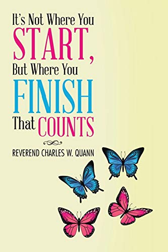 It's Not Where You Start, But Where You Finish That Counts By Reverend Charles W Quann