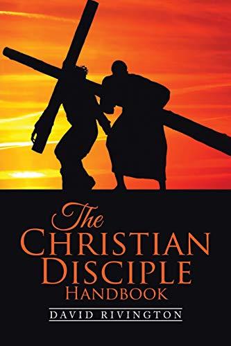 The Christian Disciple Handbook By David Rivington