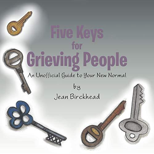 Five Keys for Grieving People By Jean Birckhead