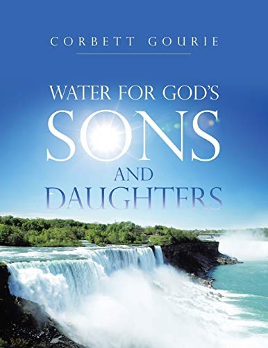 Water for God's Sons and Daughters By Corbett Gourie