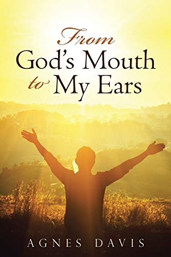 From God's Mouth to My Ears By Agnes Davis