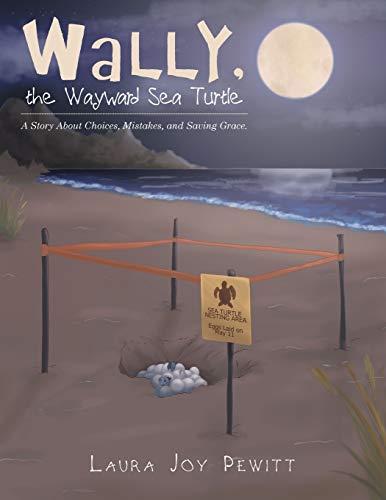 Wally, the Wayward Sea Turtle By Laura Joy Pewitt