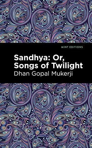 Sandhya: Or, Songs of Twilight By Dhan Gopal Mukerji, II