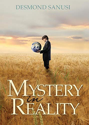 Mystery in Reality By Sanusi Desmond