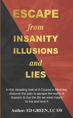 Escape from Insanity Illusions and Lies By Ed Green Lcsw