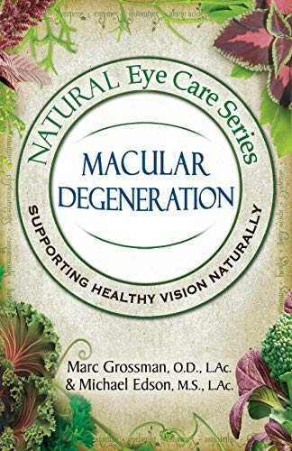 Natural Eye Care Series Macular Degeneration By Marc Grossman