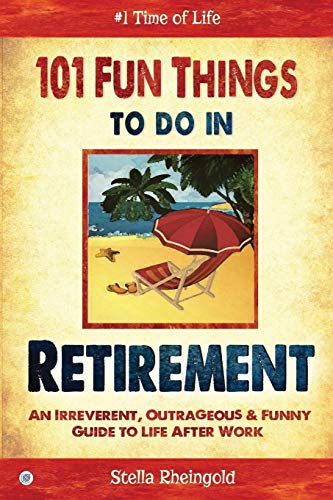 101 Fun Things to do in Retirement: An Irreverent, Outrageous & Funny Guide to Life After Work by Unknown Author