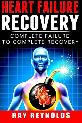 Heart Failure Recovery: Complete Failure to Complete Recovery By Ray Reynolds