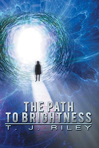 The Path to Brightness By T J Riley