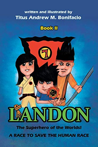 Landon, the Superhero of the Worlds! a Race to Save the Human Race By Titus Andrew M Bonifacio