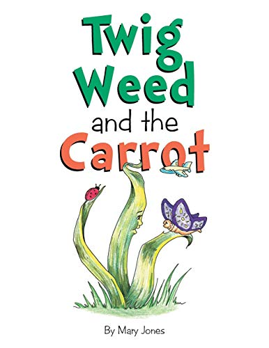 Twig Weed and the Carrot By Mary Jones