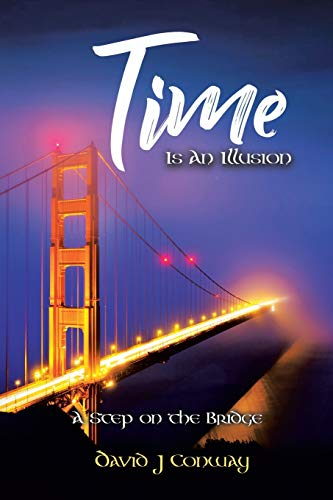 Time Is an Illusion By David J Conway