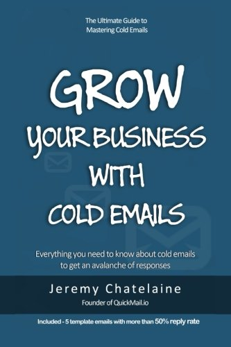 Grow your business with cold emails By Jeremy Chatelaine