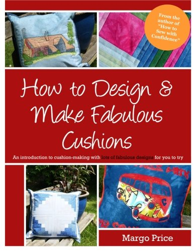 How to Design & Make Fabulous Cushions By Andrew a Moore