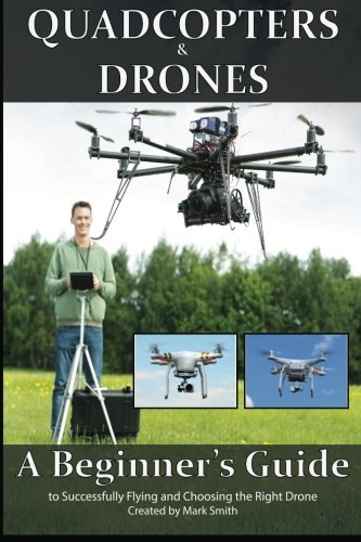 Quadcopters and Drones By Mark D Smith