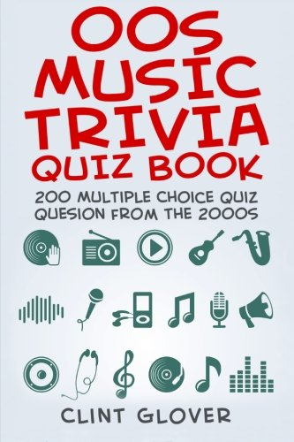 00s Music Trivia Quiz Book: 200 Multiple Choice Quiz Questions from the 2000s: Volume 5 (Music Trivia Quiz Book - 2000s Music Trivia) By Clint Glover