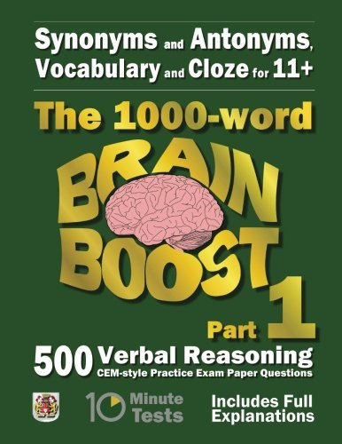 Synonyms and Antonyms, Vocabulary and Cloze: The 1000 Word 11+ Brain Boost Part 1: 500 CEM style Verbal Reasoning Exam Paper Questions in 10 Minute Tests (11+ Exam Preparation) By Eureka! Eleven Plus Exams