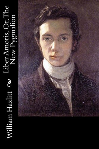 Liber Amoris, Or, The New Pygmalion By William Hazlitt