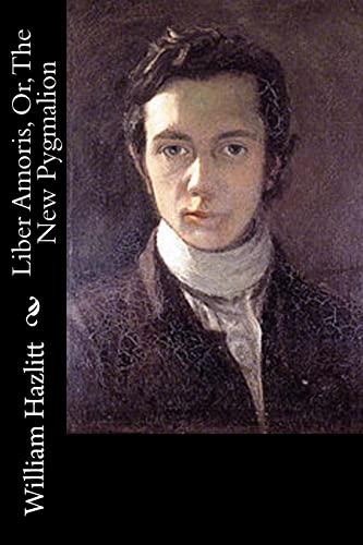 Liber Amoris, Or, the New Pygmalion By William Hazlitt