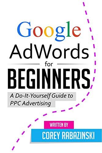 Google AdWords for Beginners By Corey Rabazinski