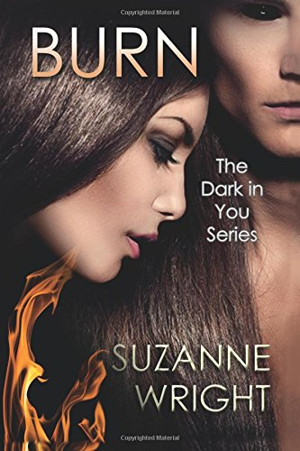 Burn: The Dark in You Series: Volume 1 By Suzanne Wright