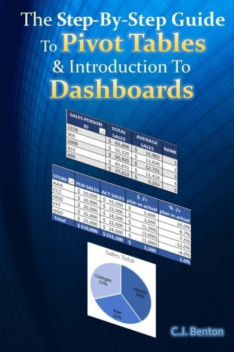 The Step-By-Step Guide To Pivot Tables & Introduction To Dashboards: Volume 2 (The Microsoft Excel Step-By-Step Training Guide Series) By C J Benton