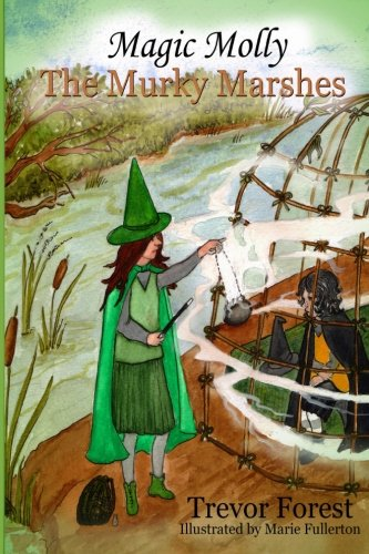 Magic Molly The Murky Marshes By Marie Fullerton