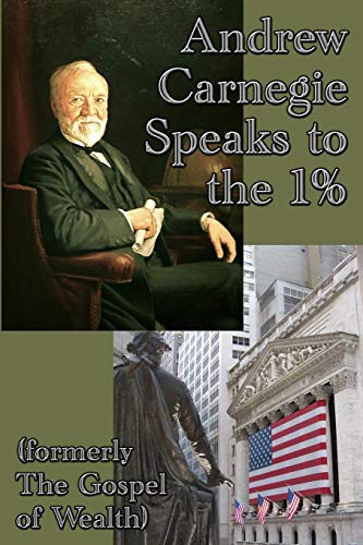 Andrew Carnegie Speaks to the 1% By Andrew Carnegie
