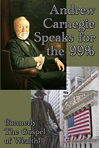 Andrew Carnegie Speaks for the 99% By Andrew Carnegie
