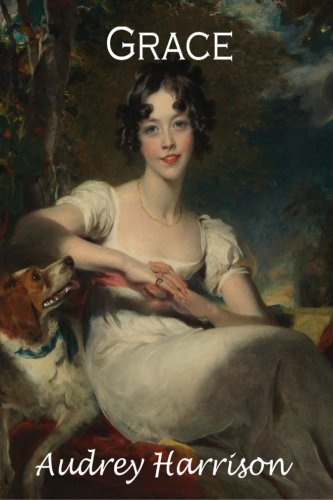 Grace - A Regency Romance By Audrey Harrison