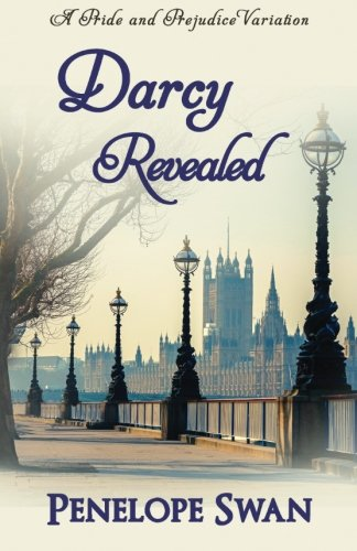 Darcy Revealed: A Pride and Prejudice Variation By Penelope Swan