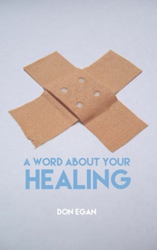 A word about your healing By Don Egan