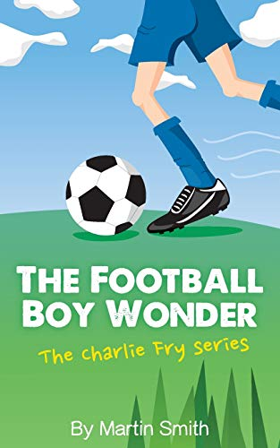 The Football Boy Wonder By Martin Smith