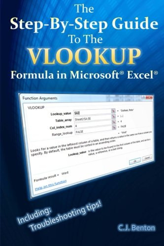 The Step-By-Step Guide To The VLOOKUP formula in Microsoft Excel: Volume 3 (The Microsoft Excel Step-By-Step Training Guide Series) By C J Benton