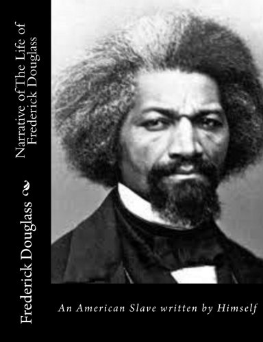 Narrative of The Life of Frederick Douglass: An American Slave written by Himself By Frederick Douglass