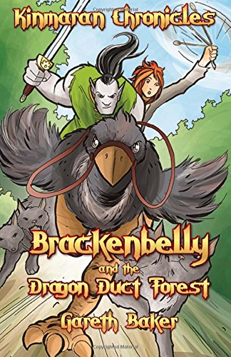 Brackenbelly and the Dragon Duct Forest: Volume 2 (Kinmaran Chronicles) By Gareth Baker