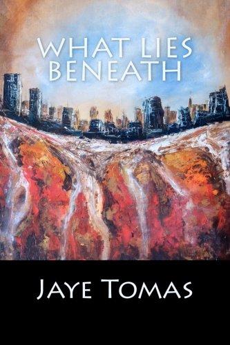 What Lies Beneath By Jaye Tomas