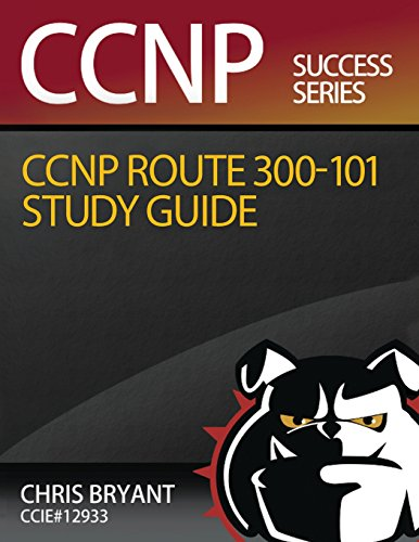 Chris Bryant's CCNP Route 300-101 Study Guide By Chris Bryant