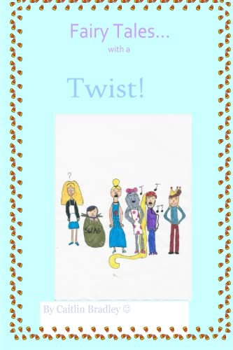 Fairy Tales With a Twist By Miss Caitlin Mary Bradley