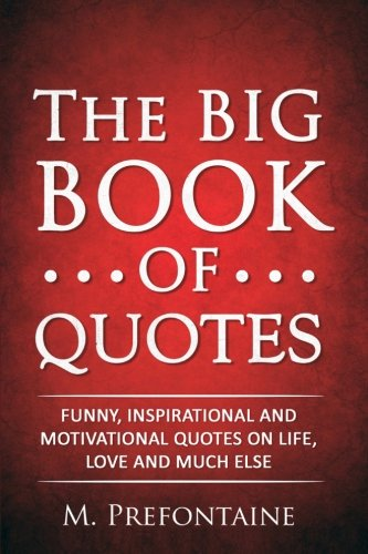 The Big Book of Quotes By M Prefontaine