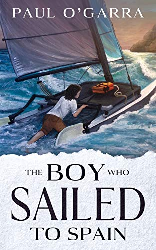 The Boy Who Sailed to Spain By Paul Ogarra
