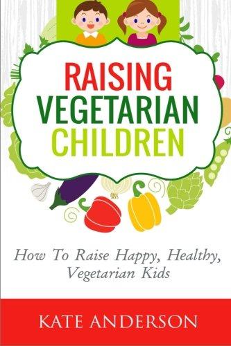 Raising Vegetarian Children By Kate Anderson